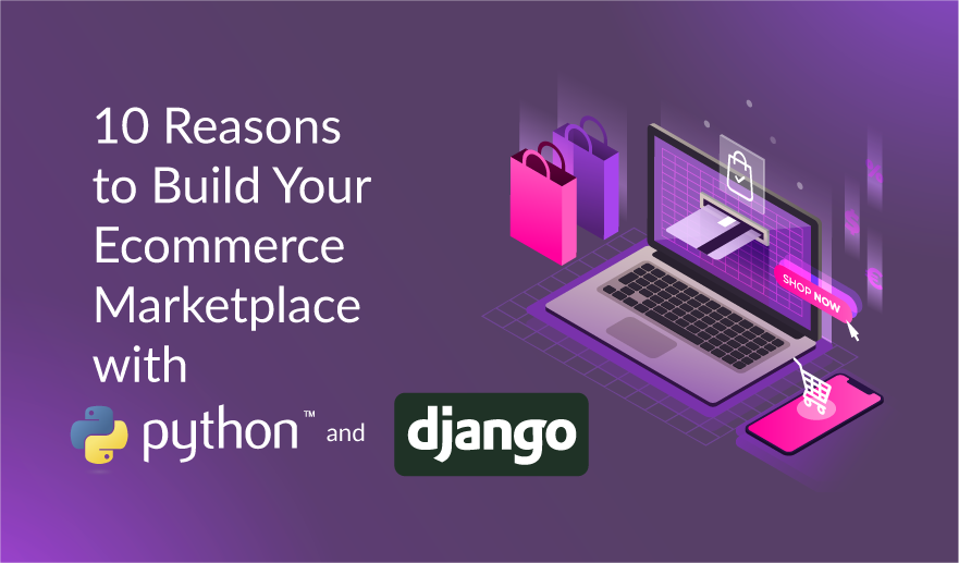 10 Reasons to Build Your Ecommerce Marketplace with Python and Django@880
